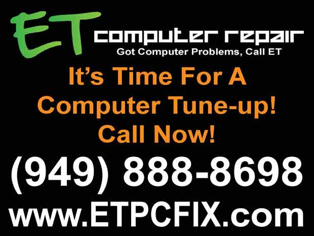 949ER.com ET Computer Repair®, It's Time For A Computer Tune-Up!, Call Now!, 949-888-8698, www,ETPCFIX.com, Eddie Taylor, Aliso Viejo, Coto de Caza, Dove Canyon, Foothill Ranch, Irvine, Ladera Ranch, Laguna Beach, Laguna Hills, Laguna Niguel, Laguna Woods, Lake Forest, Mission Viejo, Newport Coast, Portola Hills, Orange County, Rancho Santa Margarita, Trabuco Canyon, Tustin